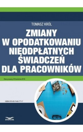 Zmiany w opodatkowaniu nieodpłatnych świadczeń dla pracowników - Tomasz Król - Ebook - 978-83-7440-771-7