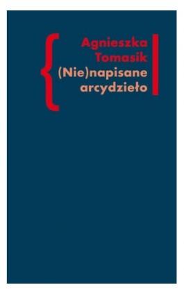 (Nie)napisane arcydzieło - Agnieszka Tomasik - Ebook - 978-83-7453-341-6