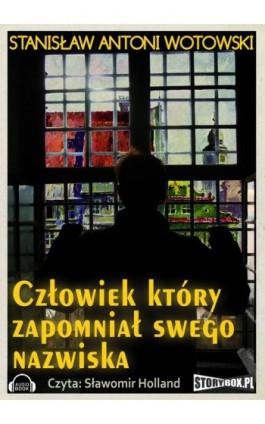 Człowiek który zapomniał swego nazwiska - Stanisław Wotowski - Audiobook - 978-83-7927-224-2