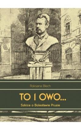 To i owo... Szkice o Bolesławie Prusie - Roksana Blech - Ebook - 978-83-7865-620-3