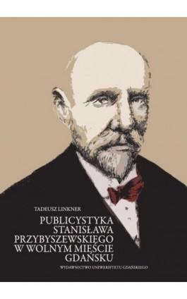 Publicystyka Stanisława Przybyszewskiego w Wolnym Mieście Gdańsku - Tadeusz Linkner - Ebook - 978-83-7865-625-8