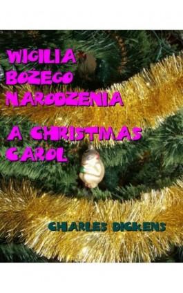 Wigilia Bożego Narodzenia. A Christmas Carol - Charles Dickens - Ebook - 978-83-7950-239-4