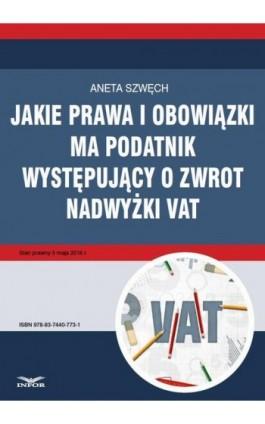 Jakie prawa i obowiązki ma podatnik występujący o zwrot nadwyżki VAT - Aneta Szwęch - Ebook - 978-83-7440-773-1