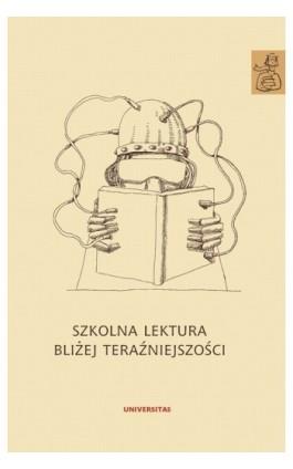 Szkolna lektura bliżej teraźniejszości - Ebook - 978-83-242-1461-7