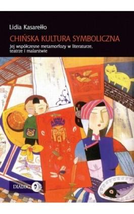 Chińska kultura symboliczna - Lidia Kasarełło - Ebook - 978-83-8002-064-1