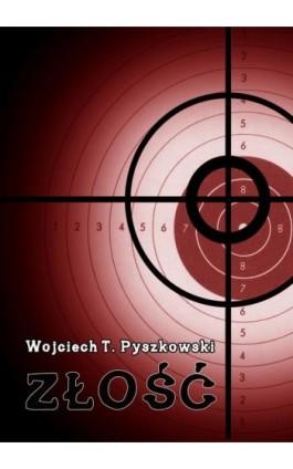 Złość - Wojciech T. Pyszkowski - Ebook - 978-83-7859-515-1
