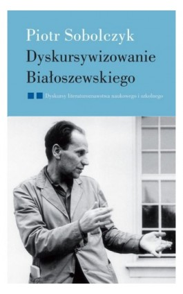 Dyskursywizowanie Białoszewskiego - Piotr Sobolczyk - Ebook - 978-83-7453-275-4