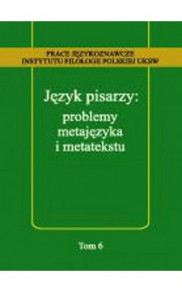 Język pisarzy: problemy metajęzyka i metatekstu - Ebook - 978-83-65224-58-3