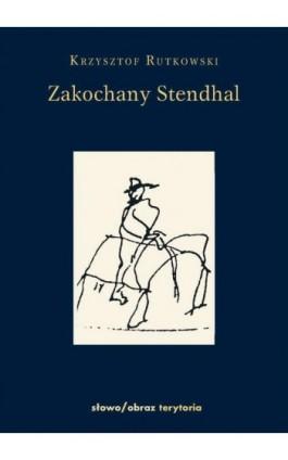 Zakochany Standhal Dziennik wyprawy po imię - Krzysztof Rutkowski - Ebook - 978-83-7453-258-7