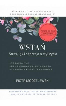 Wstań. Stres, lęk i depresja a styl życia - Piotr Modzelewski - Ebook - 978-83-7859-804-6