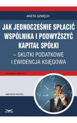 Jak jednocześnie spłacić wspólnika i podwyższyć kapitał spółki – skutki podatkowe i ewidencja księgowa - Aneta Szwęch - Ebook - 978-83-7440-769-4