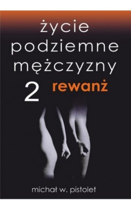 Życie podziemne mężczyzny 2. Rewanż - Michał W. Pistolet - Ebook - 978-83-941124-3-1
