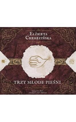 Trzy młode pieśni - Elżbieta Cherezińska - Audiobook - 978-83-949437-0-7