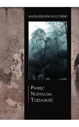 Pamięć nostalgia tożsamość - Maciej Dęboróg-Bylczyński - Ebook - 978-83-61184-55-3