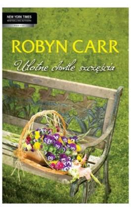 Ulotne chwile szczęścia - Robyn Carr - Ebook - 978-83-276-0123-0