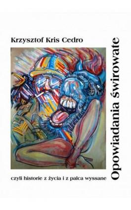Opowiadania świrowate - Krzysztof Cedro - Ebook - 978-83-7803-001-0