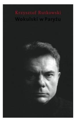 Wokulski w Paryżu - Krzysztof Rutkowski - Ebook - 978-83-7453-209-9