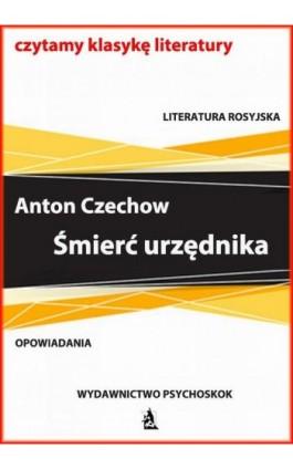 Czechow Śmierć urzędnika - Anton Czechow - Ebook - 978-83-7900-738-7