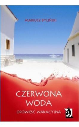Czerwona woda. Opowieść wakacyjna - Mariusz Byliński - Ebook - 978-83-7900-797-4