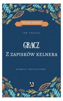 GRACZ. Z zapisków kelnera - Lew Tołstoj - Ebook - 978-83-8119-029-9
