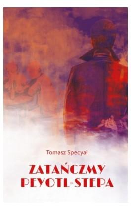 Zatańczmy peyotl-stepa - Tomasz Specyał - Ebook - 978-83-7768-163-3