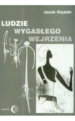 Ludzie wygasłego wejrzenia - Jacek Olędzki - Ebook - 978-83-8002-259-1