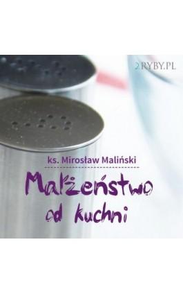 Małżeństwo od kuchni - Mirosław Maliński - Audiobook - 978-83-948248-4-6