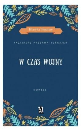 W czas wojny. Nowele - Kazimierz Przerwa-Tetmajer - Ebook - 978-83-8119-079-4