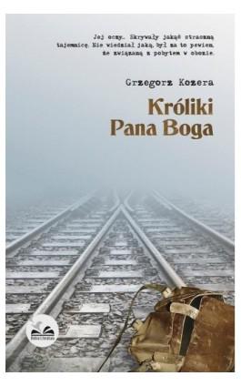 Króliki Pana Boga - Grzegorz Kozera - Ebook - 978-83-65223-00-5
