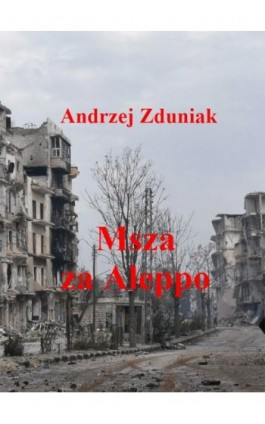 Msza za Aleppo - Andrzej Zduniak - Ebook - 978-83-63080-41-9