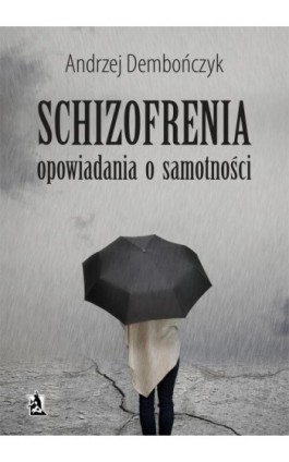 SCHIZOFRENIA opowiadania o samotności - Andrzej Dembończyk - Ebook - 978-83-8119-038-1