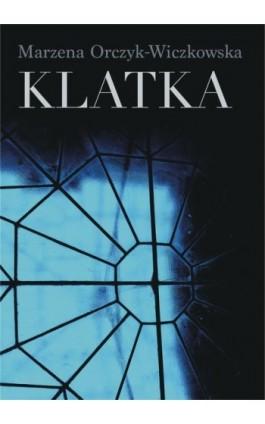 Klatka - Marzena Orczyk-Wiczkowska - Ebook - 978-83-7859-844-2