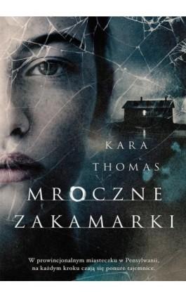 Mroczne zakamarki - Kara Thomas - Ebook - 978-83-287-0624-8