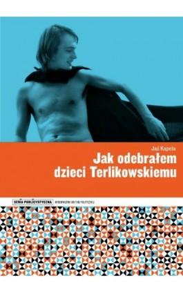 Jak odebrałem dzieci Terlikowskiemu - Jaś Kapela - Ebook - 978-83-64682-58-2
