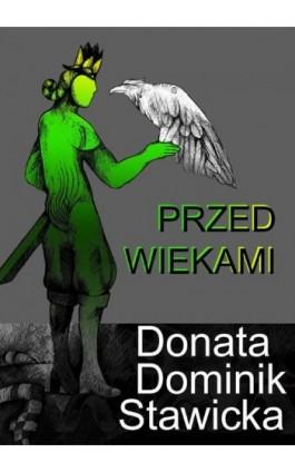 Przed wiekami - legendy i opowiadania - Donata Dominik-Stawicka - Ebook - 978-83-8041-002-2