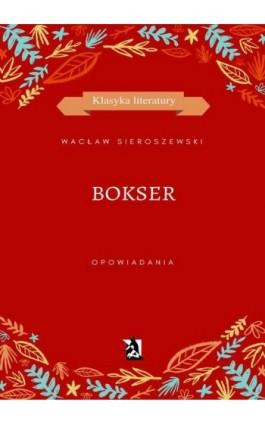 Bokser - Wacław Sieroszewski - Ebook - 978-83-8119-193-7