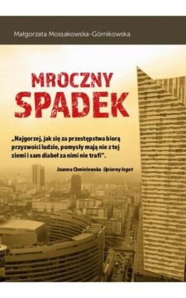Mroczny spadek - Małgorzata Mossakowska-Górnikowska - Ebook - 978-83-8119-032-9