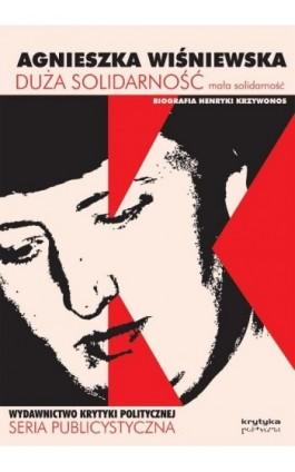 Duża solidarność mała solidarność Biografia Henryki Krzywonos - Agnieszka Wiśniewska - Ebook - 978-83-62467-76-1