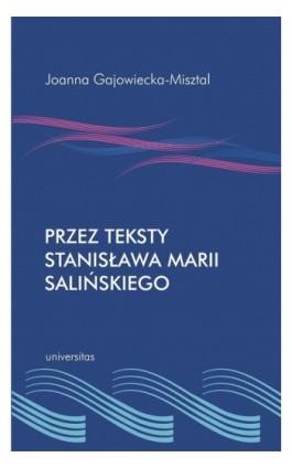 Przez teksty Stanisława Marii Salińskiego - Joanna Gajowiecka-Misztal - Ebook - 978-83-242-1572-0
