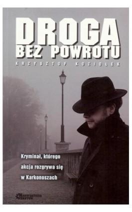 Droga bez powrotu - Krzysztof Koziołek - Ebook - 978-83-945878-2-6