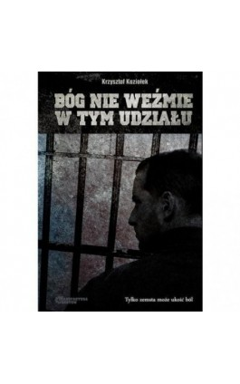 Bóg nie weźmie w tym udziału - Krzysztof Koziołek - Ebook - 978-83-944854-1-2
