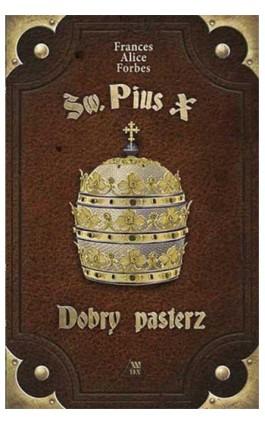 Św. Pius X - Dobry pasterz - Frances Alice Forbes - Ebook - 978-83-257-0988-4