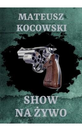 Show na żywo - Mateusz Kocowski - Ebook - 978-83-7859-912-8