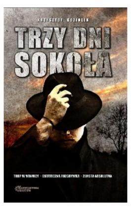 Trzy dni Sokoła - Krzysztof Koziołek - Ebook - 978-83-945880-1-4
