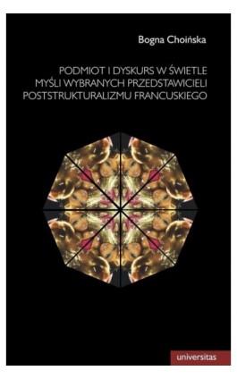 Podmiot i dyskurs w świetle myśli wybranych przedstawicieli poststrukturalizmu francuskiego - Bogna Choińska - Ebook - 978-83-242-2490-6