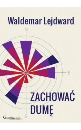 Zachować dumę - Waldemar Lejdward - Ebook - 978-83-63783-69-3