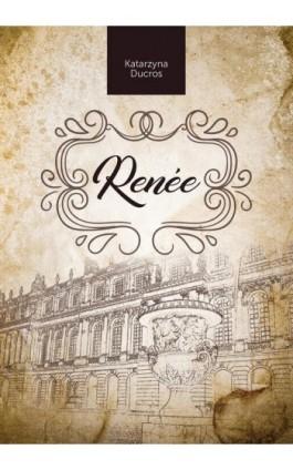 Renée - Katarzyna Ducros - Ebook - 978-83-8119-129-6