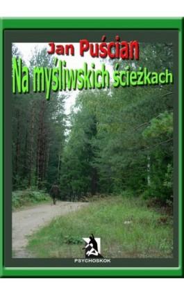 Na myśliwskich ścieżkach - Jan Puścian - Ebook - 978-83-63548-34-6