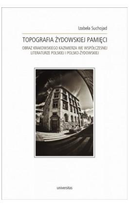 Topografia żydowskiej pamięci - Izabela Suchojad - Ebook - 978-83-242-1446-4