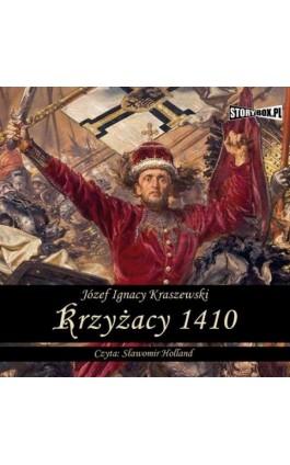 Krzyżacy 1410 - Józef Ignacy Kraszewski - Audiobook - 978-83-7927-057-6